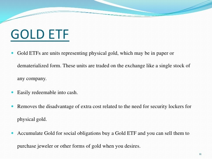 GOLD ETF<br />Gold ETFs are units representing physical gold, which may be in paper or dematerialized form. These units ar...