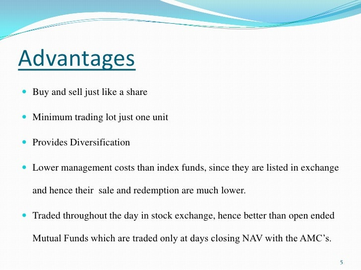 Advantages<br />Buy and sell just like a share<br />Minimum trading lot just one unit<br />Provides Diversification<br />L...