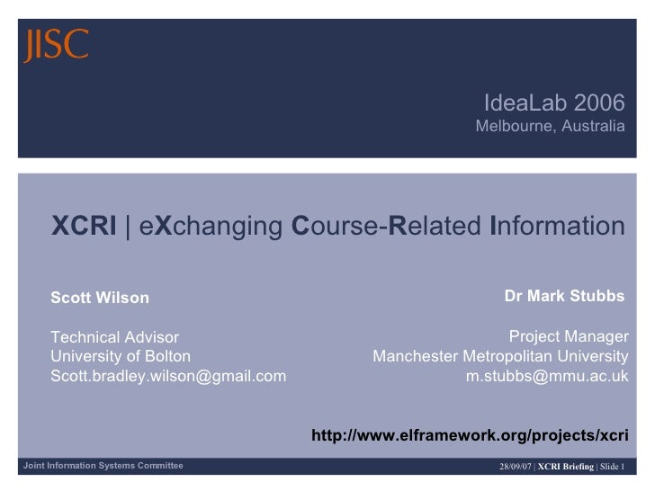 IdeaLab 2006 Melbourne, Australia XCRI    e X changing  C ourse- R elated  I nformation Dr Mark Stubbs Project Manager Man...