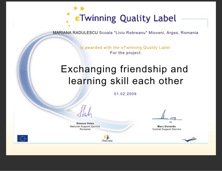 MARIANA RADULESCU Scoala quot;Liviu Rebreanuquot; Mioveni, Arges, Romania                  is awarded with the eTwinning Q...