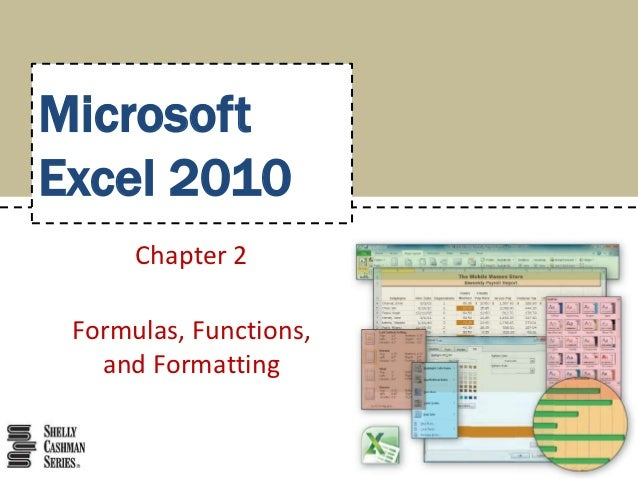 MicrosoftExcel 2010      Chapter 2 Formulas, Functions,   and Formatting