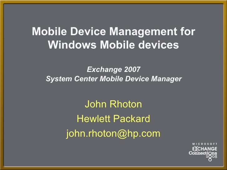 Mobile Device Management for   Windows Mobile devices              Exchange 2007   System Center Mobile Device Manager    ...