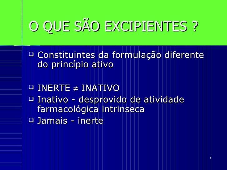 O QUE SÃO EXCIPIENTES ? <ul><li>Constituintes da formulação diferente do princípio ativo </li></ul><ul><li>INERTE    INAT...