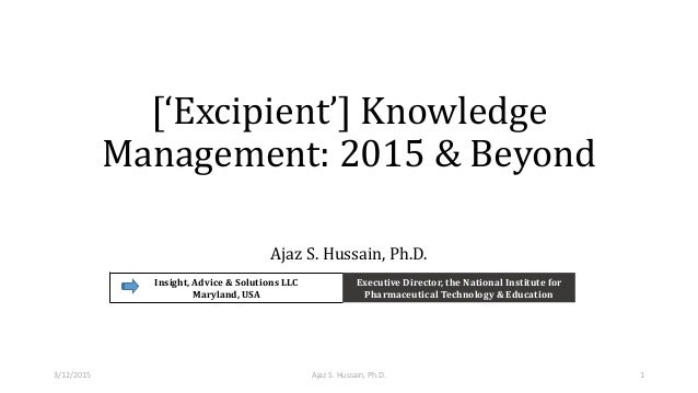 ['Excipient'] Knowledge Management: 2015 & Beyond Ajaz S. Hussain, Ph.D. Insight, Advice & Solutions LLC Maryland, USA Exe...