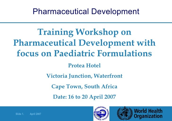 Training Workshop on Pharmaceutical Development with focus on Paediatric Formulations Protea Hotel Victoria Junction, Wate...