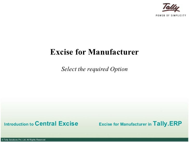 Excise for Manufacturer Select the required Option Introduction  to  Central Excise Excise for  Manufacturer  in   Tally.ERP