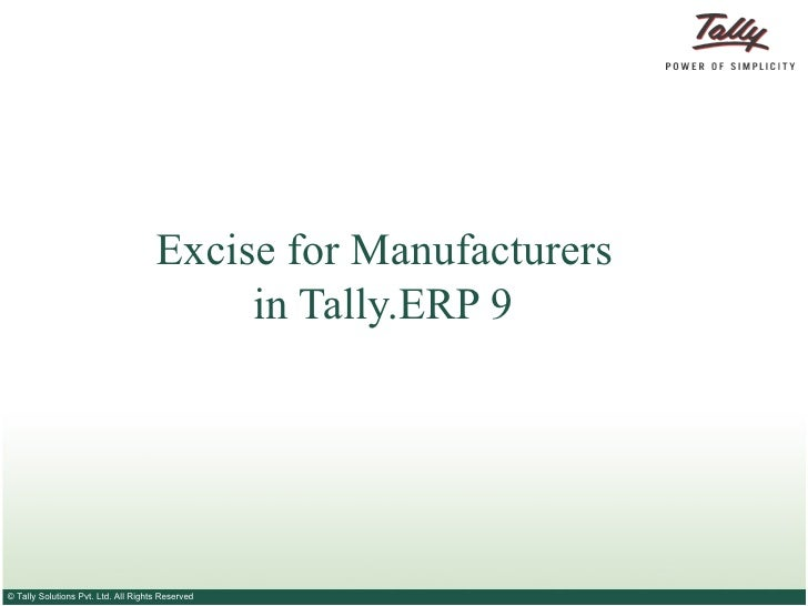 Excise for Manufacturers                                          in Tally.ERP 9© Tally Solutions Pvt. Ltd. All Rights Res...