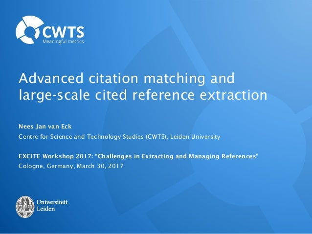 Advanced citation matching and large-scale cited reference extraction Nees Jan van Eck Centre for Science and Technology S...