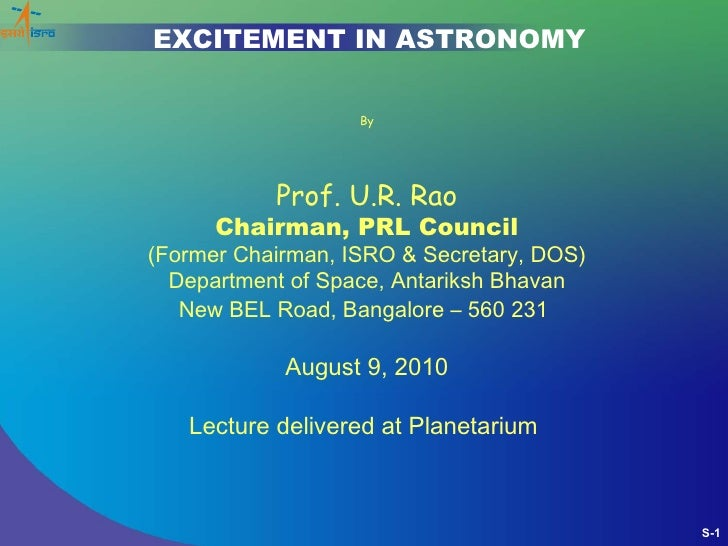 EXCITEMENT IN ASTRONOMY                   By           Prof. U.R. Rao      Chairman, PRL Council(Former Chairman, ISRO & S...