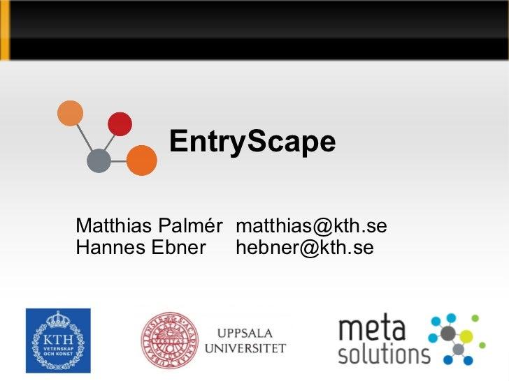 <ul>EntryScape </ul><ul><ul><li>Matthias Palmér [email_address]