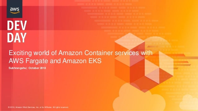 © 2018, Amazon Web Services, Inc. or its Affiliates. All rights reserved. Exciting world of Amazon Container services with...