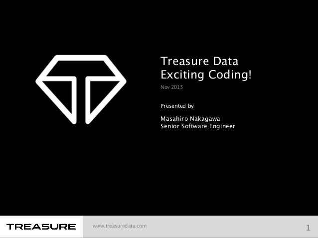 Treasure Data  Exciting Coding! Nov 2013 Presented by    Masahiro Nakagawa Senior Software Engineer   www.treasuredata.co...
