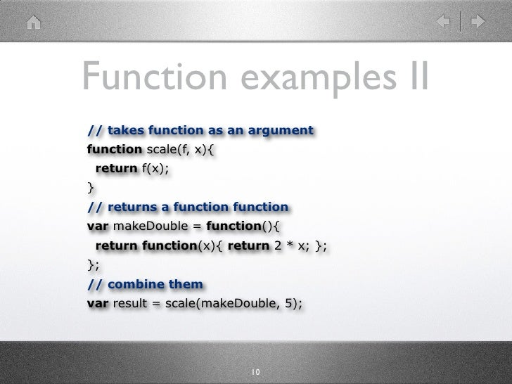 Function examples II // takes function as an argument function scale(f, x){     return f(x); } // returns a function funct...