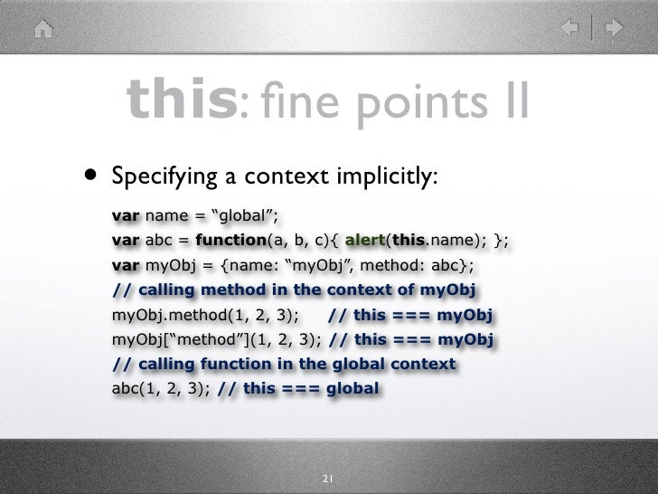 """this: fine points II • Specifying a context implicitly:   var name = """"global"""";   var abc = function(a, b, c){ alert(this.na..."""