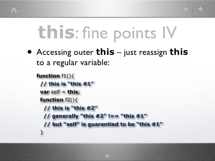 "this: fine points IV • Accessing outer this – just reassign this   to a regular variable:   function f1(){    // this is ""t..."