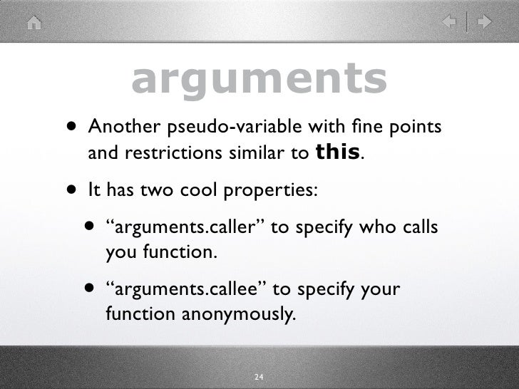 """arguments • Another pseudo-variable with fine points   and restrictions similar to this. • It has two cool properties:  • """"..."""