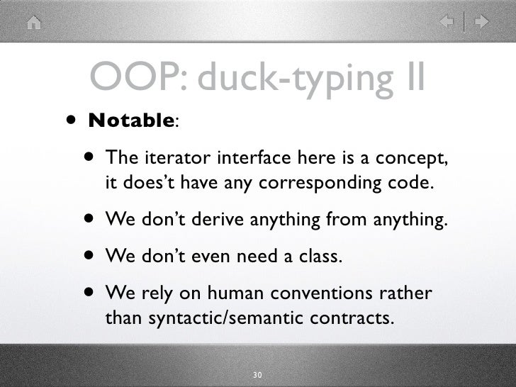 OOP: duck-typing II • Notable:  • The iterator interface here is a concept,     it does't have any corresponding code.   •...