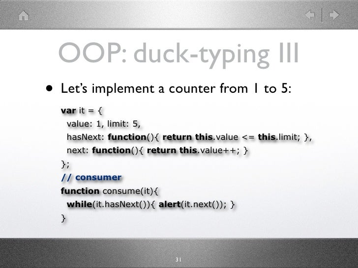 OOP: duck-typing III • Let's implement a counter from 1 to 5:   var it = {       value: 1, limit: 5,       hasNext: functi...
