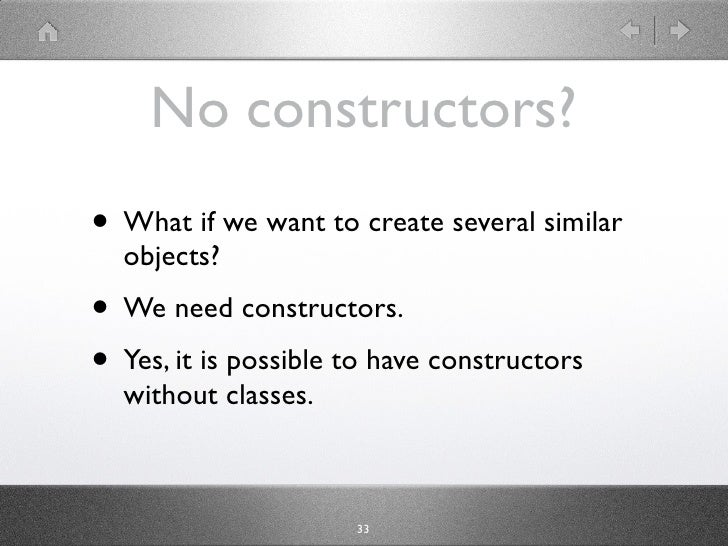 No constructors? • What if we want to create several similar   objects? • We need constructors. • Yes, it is possible to h...