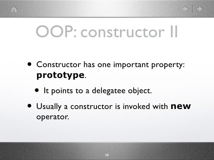 OOP: constructor II • Constructor has one important property:   prototype.   • It points to a delegatee object. • Usually ...
