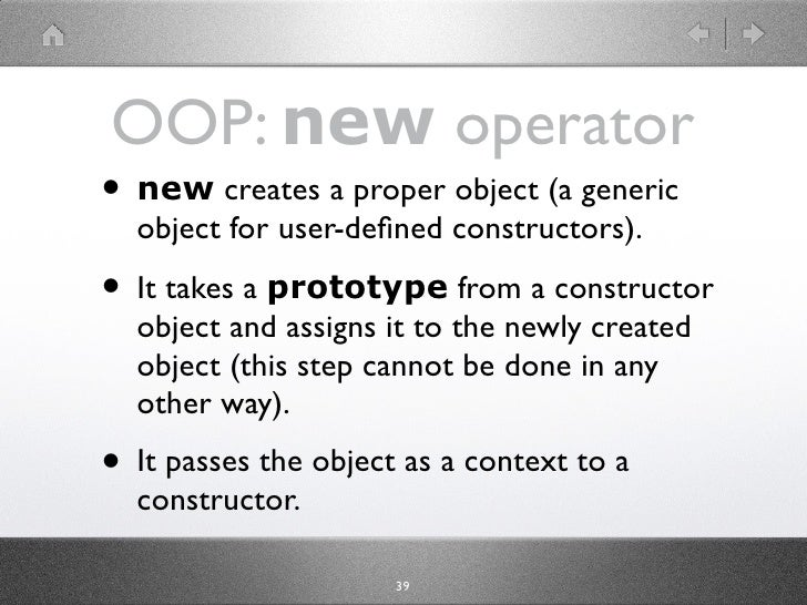 OOP: new operator • new creates a proper object (a generic   object for user-defined constructors).  • It takes a prototype...