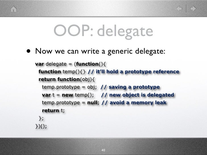 OOP: delegate • Now we can write a generic delegate:   var delegate = (function(){    function temp(){} // it'll hold a pr...