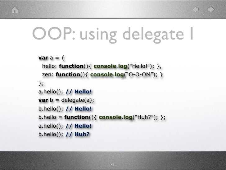 "OOP: using delegate I var a = {  hello: function(){ console.log(""Hello!""); },  zen: function(){ console.log(""O-O-OM""); } }..."