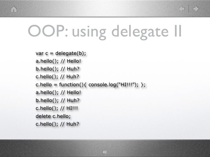 OOP: using delegate II  var c = delegate(b);  a.hello(); // Hello!  b.hello(); // Huh?  c.hello(); // Huh?  c.hello = func...