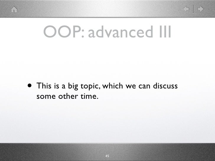 OOP: advanced III   • This is a big topic, which we can discuss   some other time.                           45