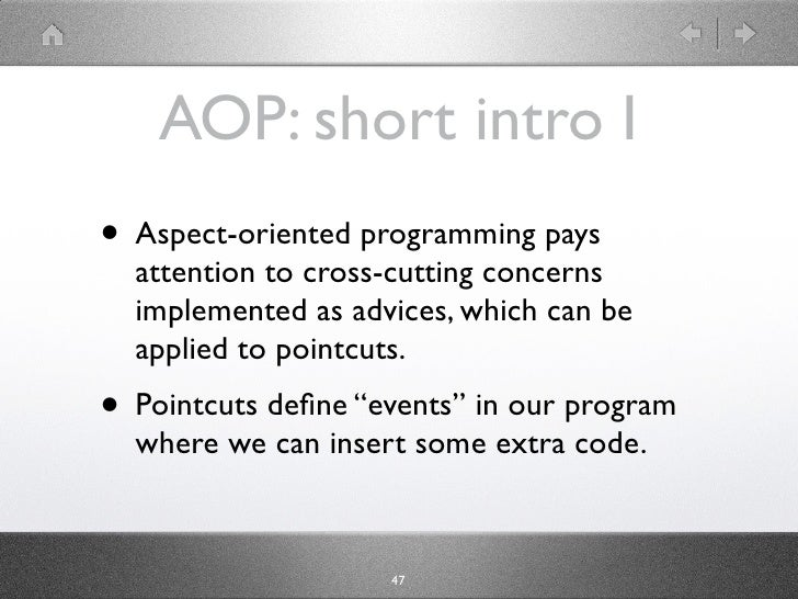 AOP: short intro I • Aspect-oriented programming pays   attention to cross-cutting concerns   implemented as advices, whic...