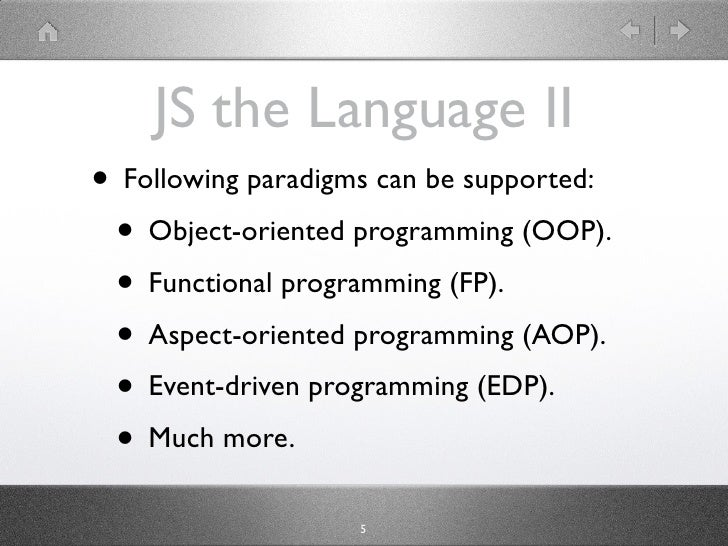 JS the Language II • Following paradigms can be supported:  • Object-oriented programming (OOP).  • Functional programming...