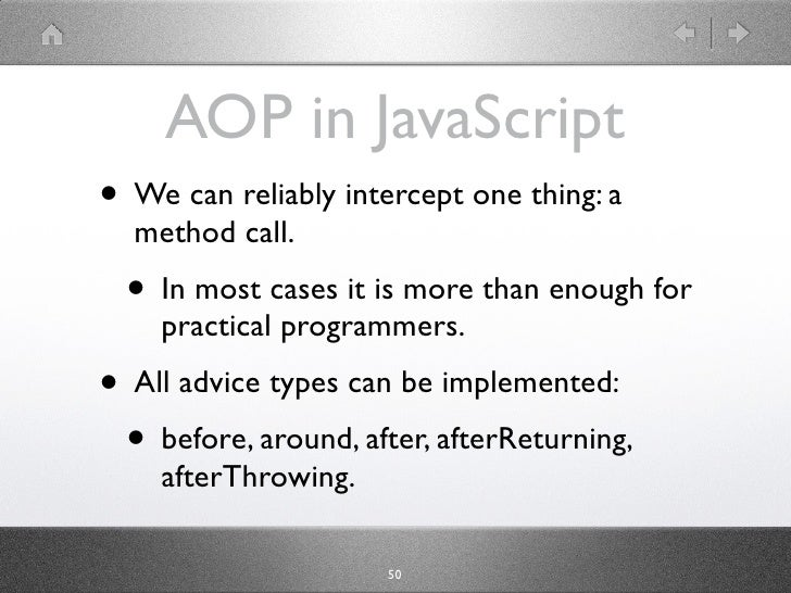 AOP in JavaScript • We can reliably intercept one thing: a   method call.   • In most cases it is more than enough for    ...