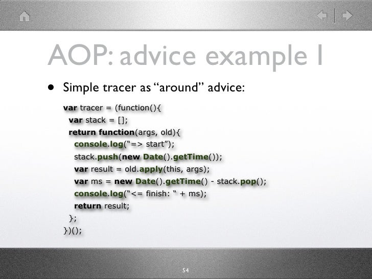 """AOP: advice example I •   Simple tracer as """"around"""" advice:     var tracer = (function(){      var stack = [];      return..."""