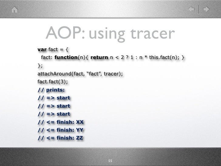 "AOP: using tracer var fact = {  fact: function(n){ return n < 2 ? 1 : n * this.fact(n); } }; attachAround(fact, ""fact"", tr..."