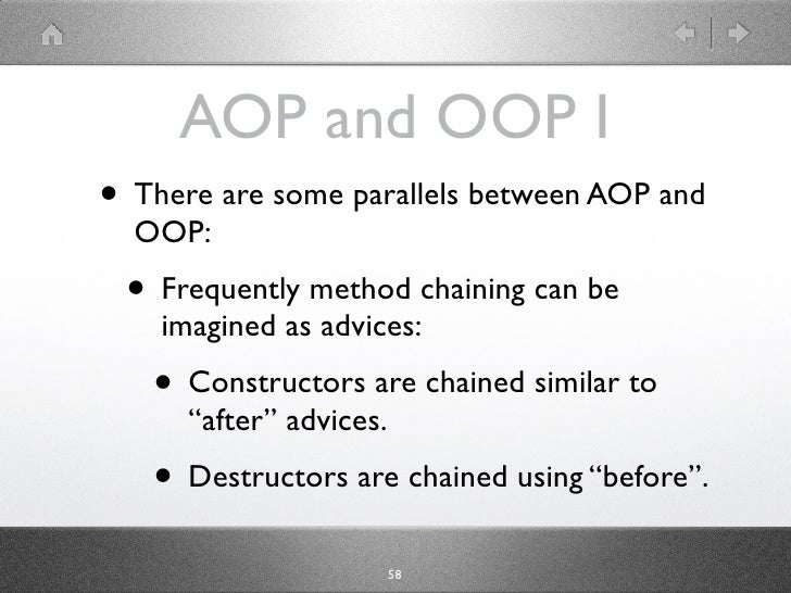AOP and OOP I • There are some parallels between AOP and   OOP:  • Method chaining can be imagined as     advices:    • Co...