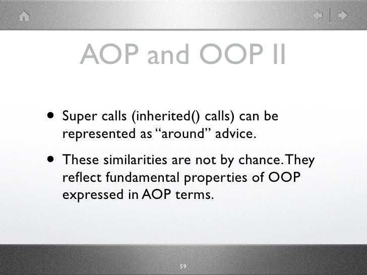 "AOP and OOP II • Super calls (inherited() calls) can be   represented as ""around"" advice. • These similarities are not by ..."