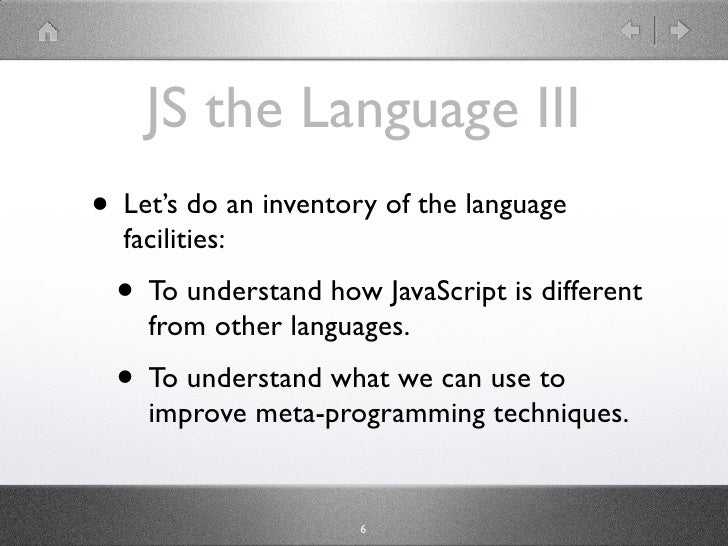 JS the Language III • Let's do an inventory of the language   facilities:   • To understand how JavaScript is different   ...