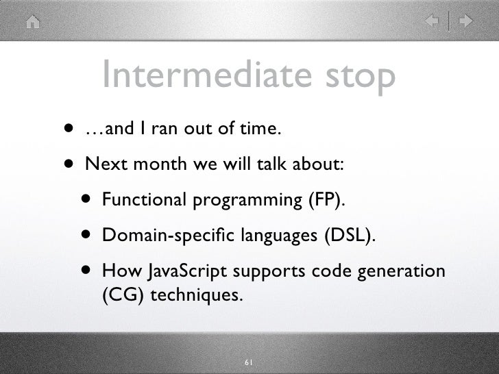 Intermediate stop • …and I ran out of time. • Next month we will talk about:  • Functional programming (FP).  • Domain-spe...