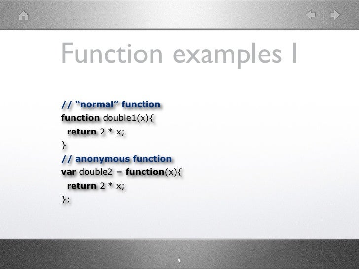 "Function examples I // ""normal"" function function double1(x){     return 2 * x; } // anonymous function var double2 = func..."