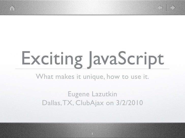Exciting JavaScript  What makes it unique, how to use it.             Eugene Lazutkin   Dallas, TX, ClubAjax on 3/2/2010  ...