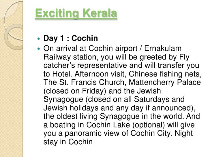 Exciting Kerala Day 1 : Cochin On arrival at Cochin airport / Ernakulam  Railway station, you will be greeted by Fly  ca...