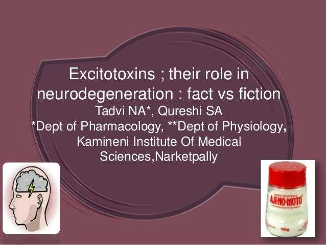 Excitotoxins ; their role inneurodegeneration : fact vs fictionTadvi NA*, Qureshi SA*Dept of Pharmacology, **Dept of Physi...