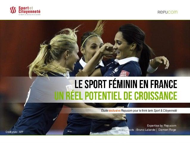 © REPUCOM | LE SPORT FÉMININ EN FRANCE : UN RÉEL POTENTIEL DE CROISSANCE | 3 AOÛT 20151 Étude exclusive Repucom pour le th...