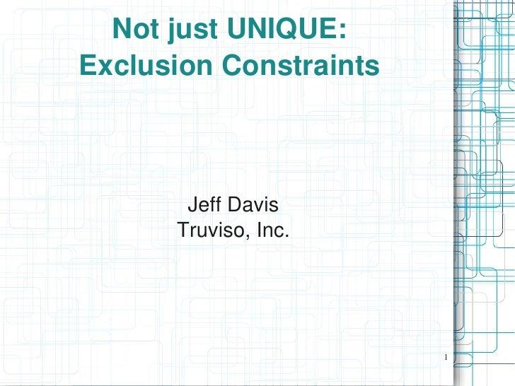 NotjustUNIQUE: ExclusionConstraints           JeffDavis       Truviso,Inc.                            1