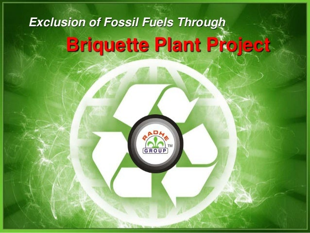 Briquette Plant Project Exclusion of Fossil Fuels Through