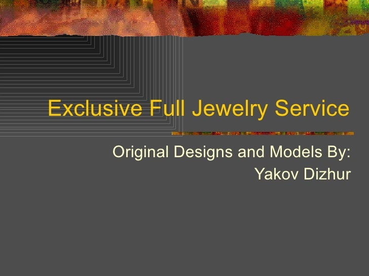 Exclusive Full Jewelry Service Original Designs and Models By: Yakov Dizhur