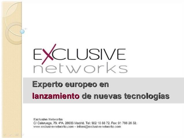 Experto europeo enExperto europeo en lanzamientolanzamiento de nuevas tecnologde nuevas tecnologíasías Exclusive NetworksE...