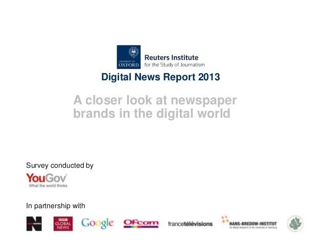 Digital News Report 2013A closer look at newspaperbrands in the digital worldSurvey conducted byIn partnership with