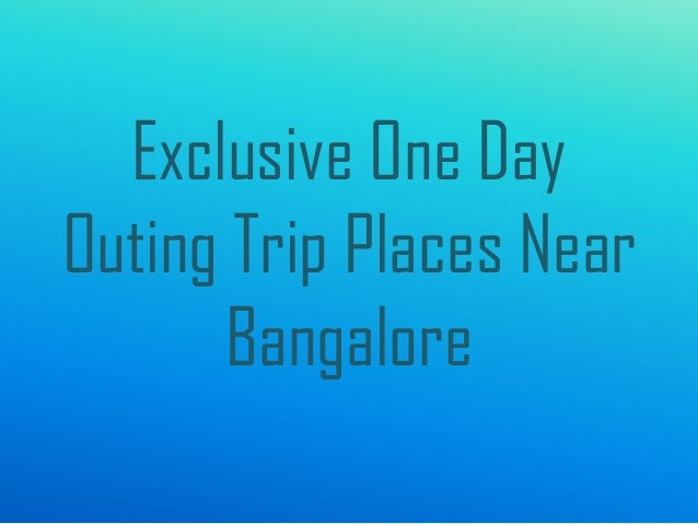 Exclusive One Day Outing Trip Places Near Bangalore