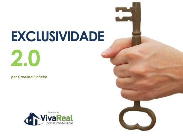 EXCLUSIVIDADE2.0por Carolina Pinheiro                        Realização